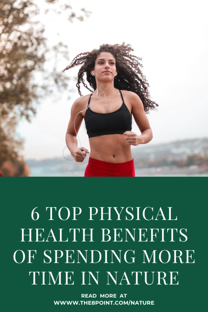 6 Top Physical Health Benefits of Spending More Time in Nature