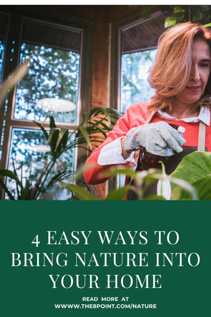 4 Easy Ways to Bring Nature into Your Home