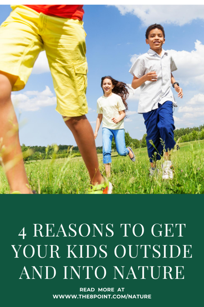 4 Reasons to Get Your Kids Outside and Into Nature